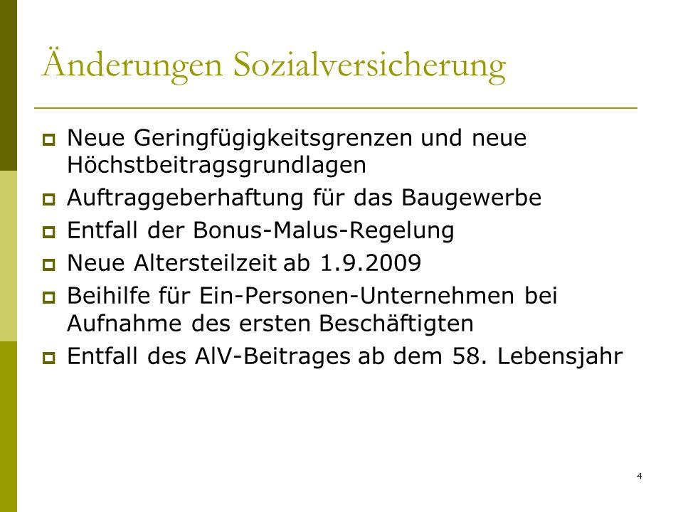 4 Änderungen Sozialversicherung Neue Geringfügigkeitsgrenzen und neue Höchstbeitragsgrundlagen Auftraggeberhaftung für das Baugewerbe Entfall der Bonu