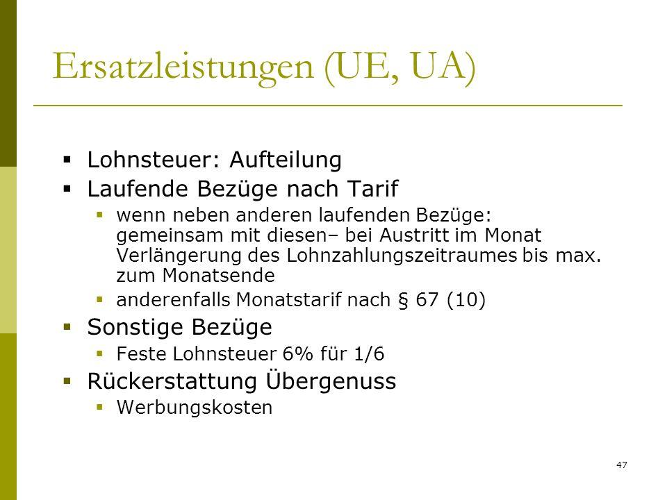 47 Ersatzleistungen (UE, UA) Lohnsteuer: Aufteilung Laufende Bezüge nach Tarif wenn neben anderen laufenden Bezüge: gemeinsam mit diesen– bei Austritt