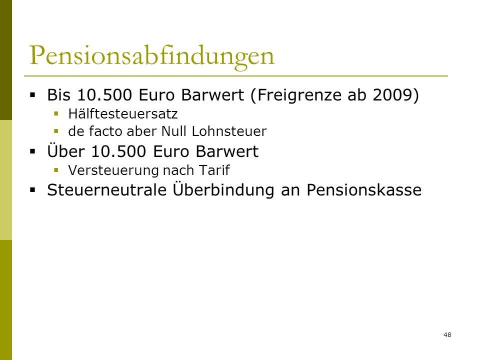 48 Pensionsabfindungen Bis 10.500 Euro Barwert (Freigrenze ab 2009) Hälftesteuersatz de facto aber Null Lohnsteuer Über 10.500 Euro Barwert Versteueru