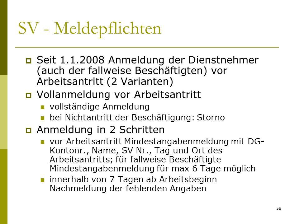 58 SV - Meldepflichten Seit 1.1.2008 Anmeldung der Dienstnehmer (auch der fallweise Beschäftigten) vor Arbeitsantritt (2 Varianten) Vollanmeldung vor
