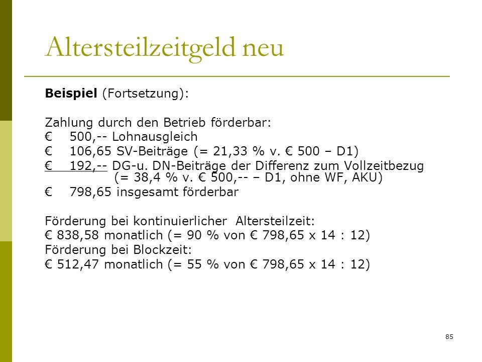 85 Altersteilzeitgeld neu Beispiel (Fortsetzung): Zahlung durch den Betrieb förderbar: 500,-- Lohnausgleich 106,65 SV-Beiträge (= 21,33 % v. 500 – D1)