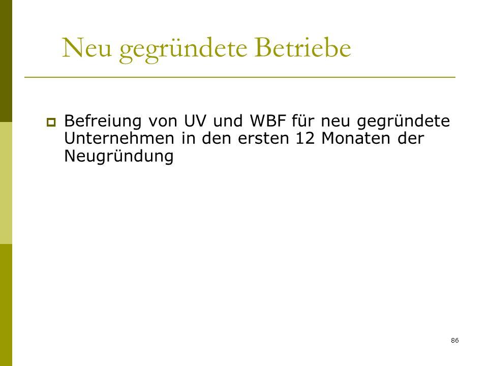 86 Neu gegründete Betriebe Befreiung von UV und WBF für neu gegründete Unternehmen in den ersten 12 Monaten der Neugründung