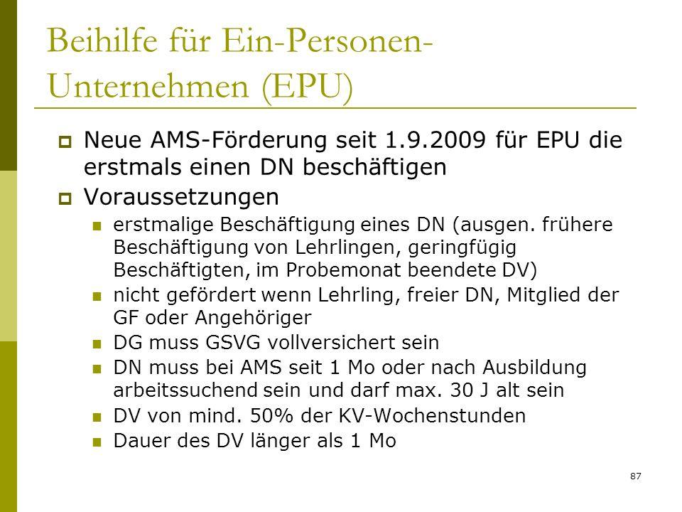 87 Beihilfe für Ein-Personen- Unternehmen (EPU) Neue AMS-Förderung seit 1.9.2009 für EPU die erstmals einen DN beschäftigen Voraussetzungen erstmalige