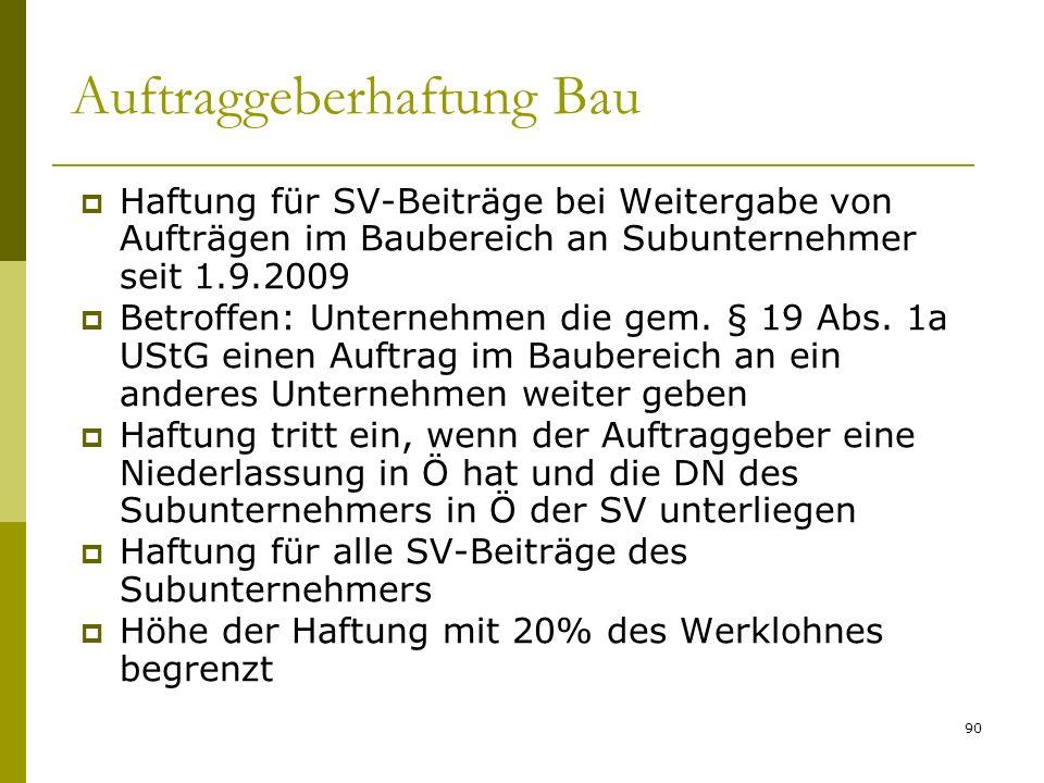 90 Auftraggeberhaftung Bau Haftung für SV-Beiträge bei Weitergabe von Aufträgen im Baubereich an Subunternehmer seit 1.9.2009 Betroffen: Unternehmen d