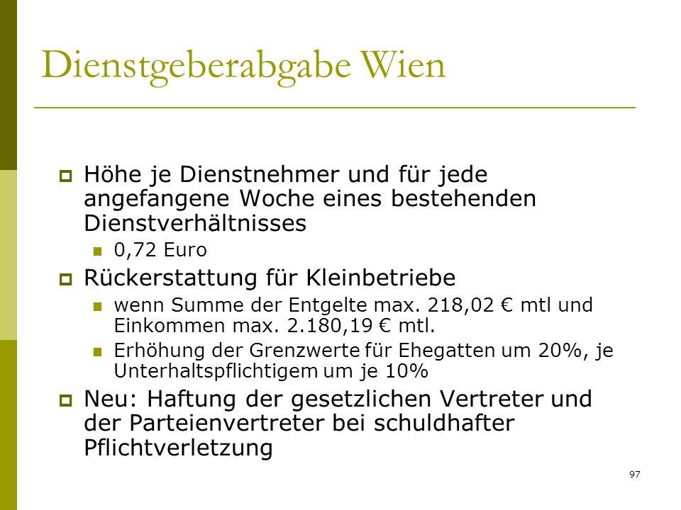 97 Dienstgeberabgabe Wien Höhe je Dienstnehmer und für jede angefangene Woche eines bestehenden Dienstverhältnisses 0,72 Euro Rückerstattung für Klein
