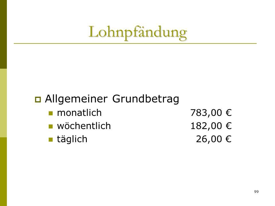 99 Lohnpfändung Allgemeiner Grundbetrag monatlich 783,00 wöchentlich 182,00 täglich26,00
