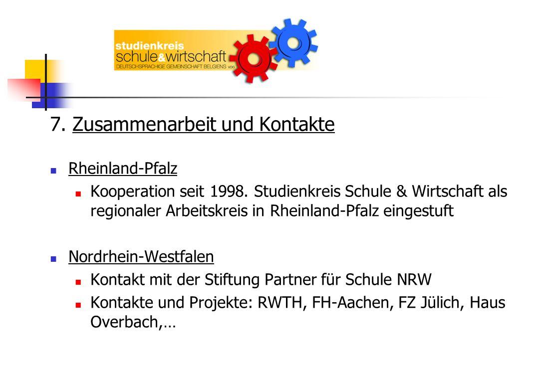 7. Zusammenarbeit und Kontakte Rheinland-Pfalz Kooperation seit 1998. Studienkreis Schule & Wirtschaft als regionaler Arbeitskreis in Rheinland-Pfalz
