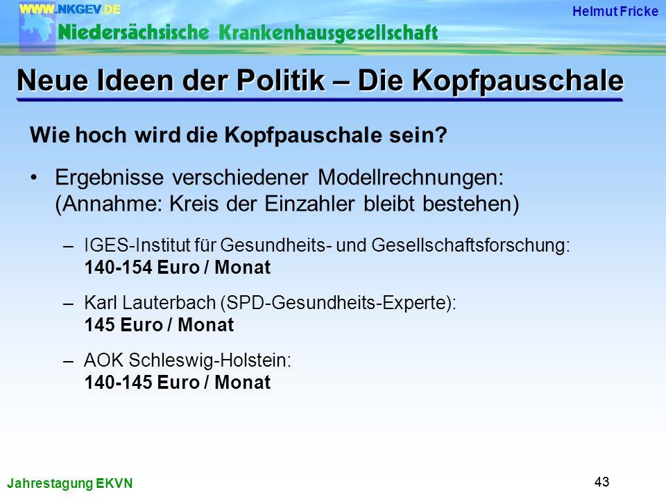 Jahrestagung EKVN Helmut Fricke 43 Wie hoch wird die Kopfpauschale sein.
