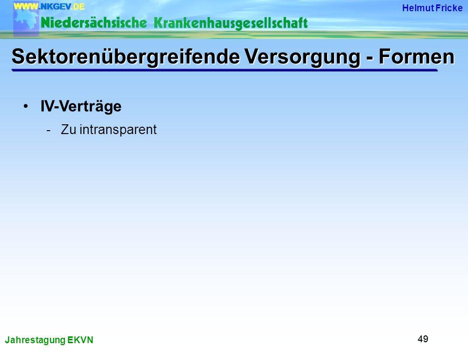 Jahrestagung EKVN Helmut Fricke 49 IV-Verträge -Zu intransparent Sektorenübergreifende Versorgung - Formen