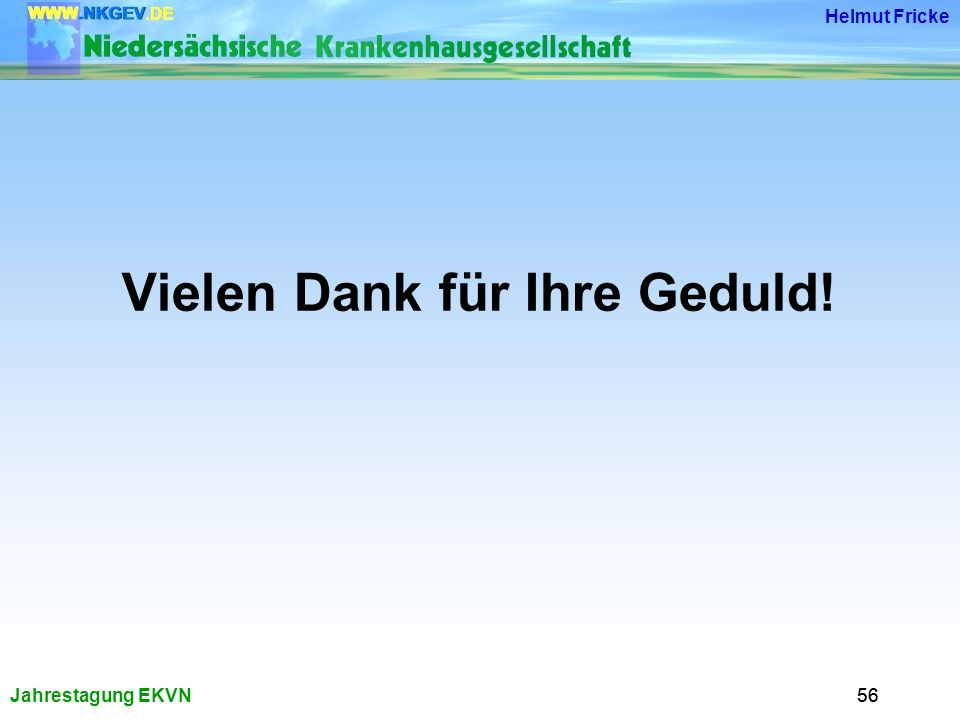 Jahrestagung EKVN Helmut Fricke 56 Vielen Dank für Ihre Geduld!