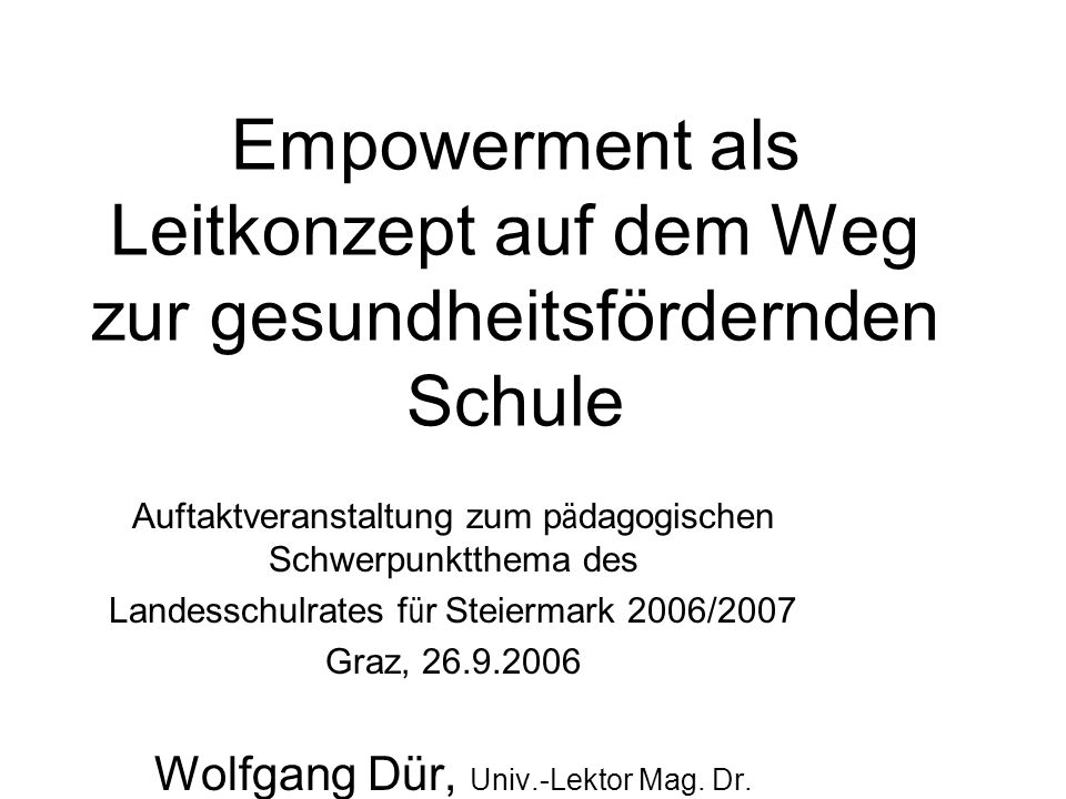 Empowerment als Leitkonzept auf dem Weg zur gesundheitsfördernden Schule Auftaktveranstaltung zum p ä dagogischen Schwerpunktthema des Landesschulrate