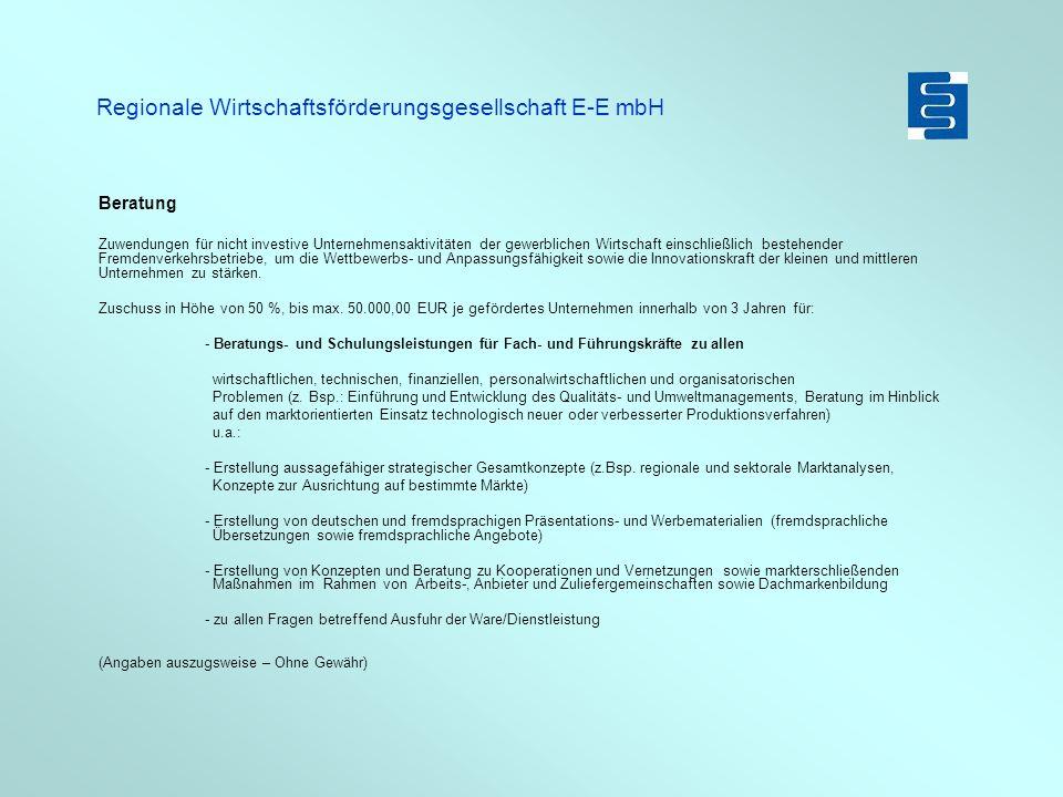 Regionale Wirtschaftsförderungsgesellschaft E-E mbH Beratung Zuwendungen für nicht investive Unternehmensaktivitäten der gewerblichen Wirtschaft einsc