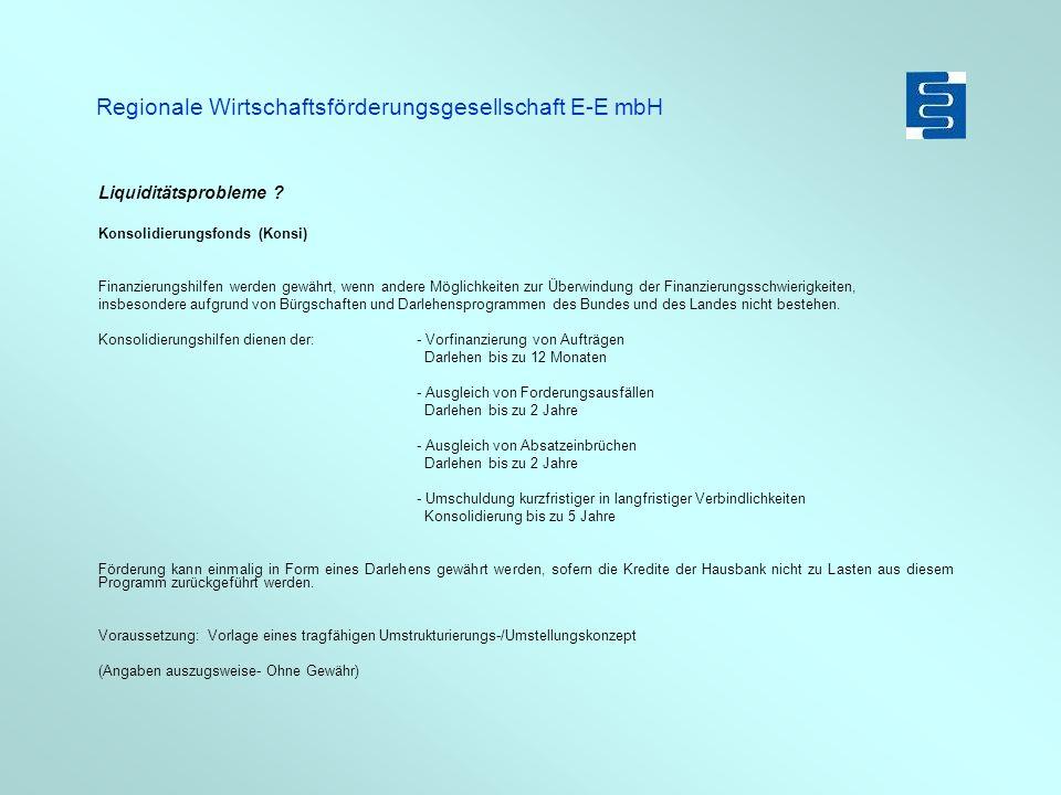 Regionale Wirtschaftsförderungsgesellschaft E-E mbH Liquiditätsprobleme ? Konsolidierungsfonds (Konsi) Finanzierungshilfen werden gewährt, wenn andere