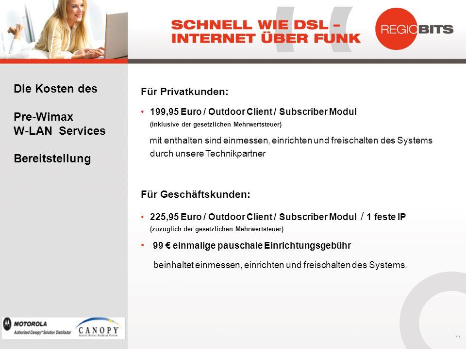 Für Privatkunden: 199,95 Euro / Outdoor Client / Subscriber Modul (inklusive der gesetzlichen Mehrwertsteuer) mit enthalten sind einmessen, einrichten