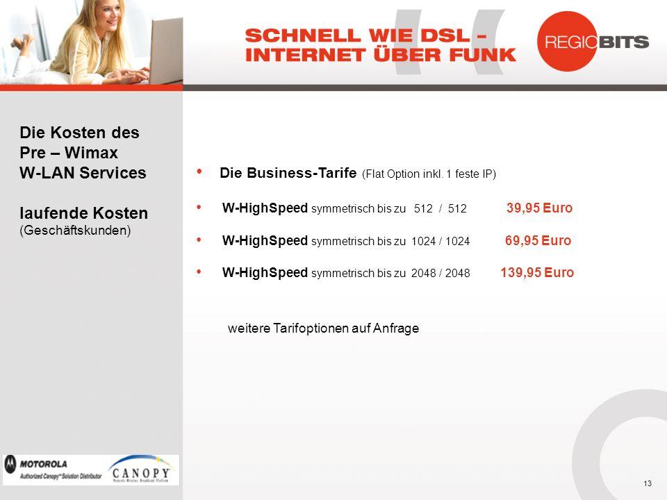 Die Business-Tarife (Flat Option inkl. 1 feste IP) W-HighSpeed symmetrisch bis zu 512 / 512 39,95 Euro W-HighSpeed symmetrisch bis zu 1024 / 1024 69,9