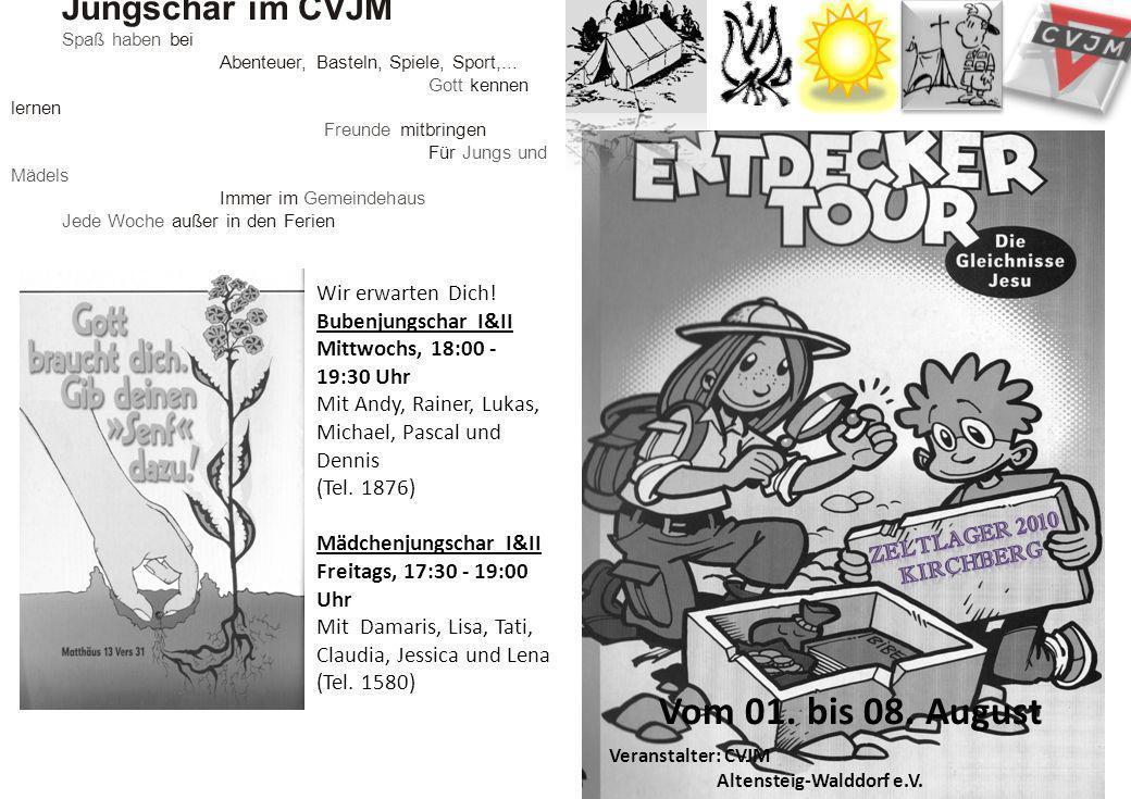 Vom 01. bis 08. August Veranstalter: CVJM Altensteig-Walddorf e.V. Jungschar im CVJM Spaß haben bei Abenteuer, Basteln, Spiele, Sport,... Gott kennen