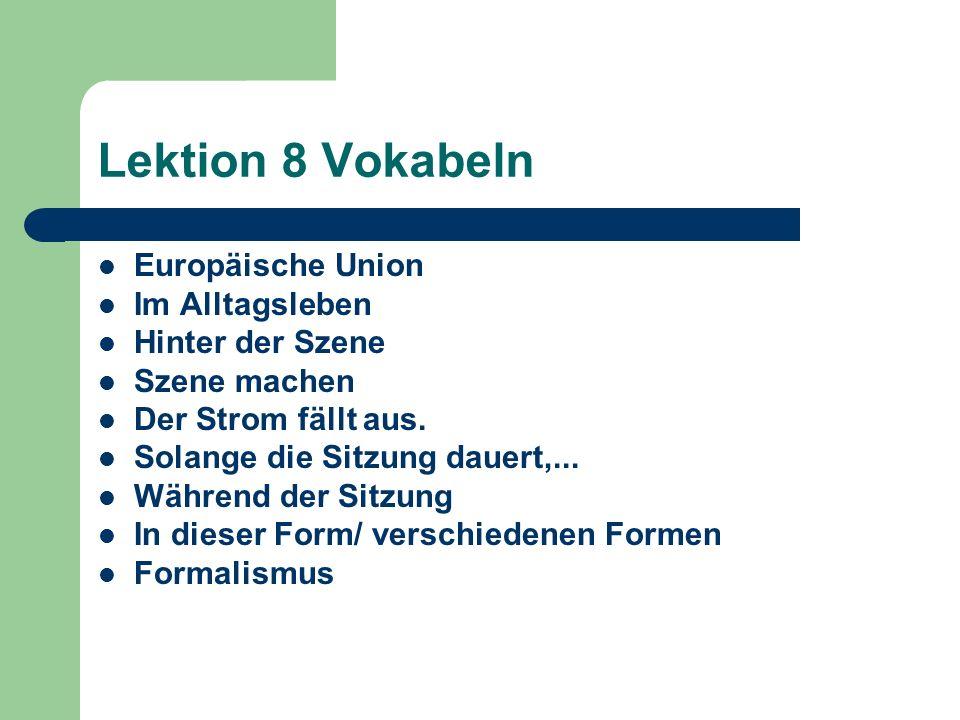 Lektion 8 Vokabeln Europäische Union Im Alltagsleben Hinter der Szene Szene machen Der Strom fällt aus. Solange die Sitzung dauert,... Während der Sit