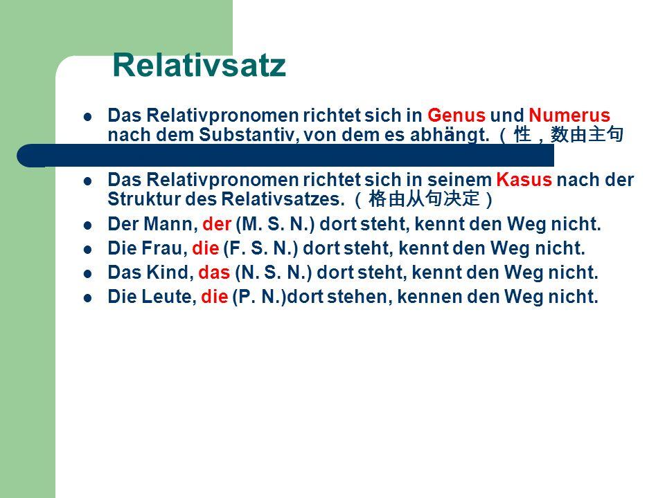 Relativsatz Das Relativpronomen richtet sich in Genus und Numerus nach dem Substantiv, von dem es abh ä ngt. Das Relativpronomen richtet sich in seine