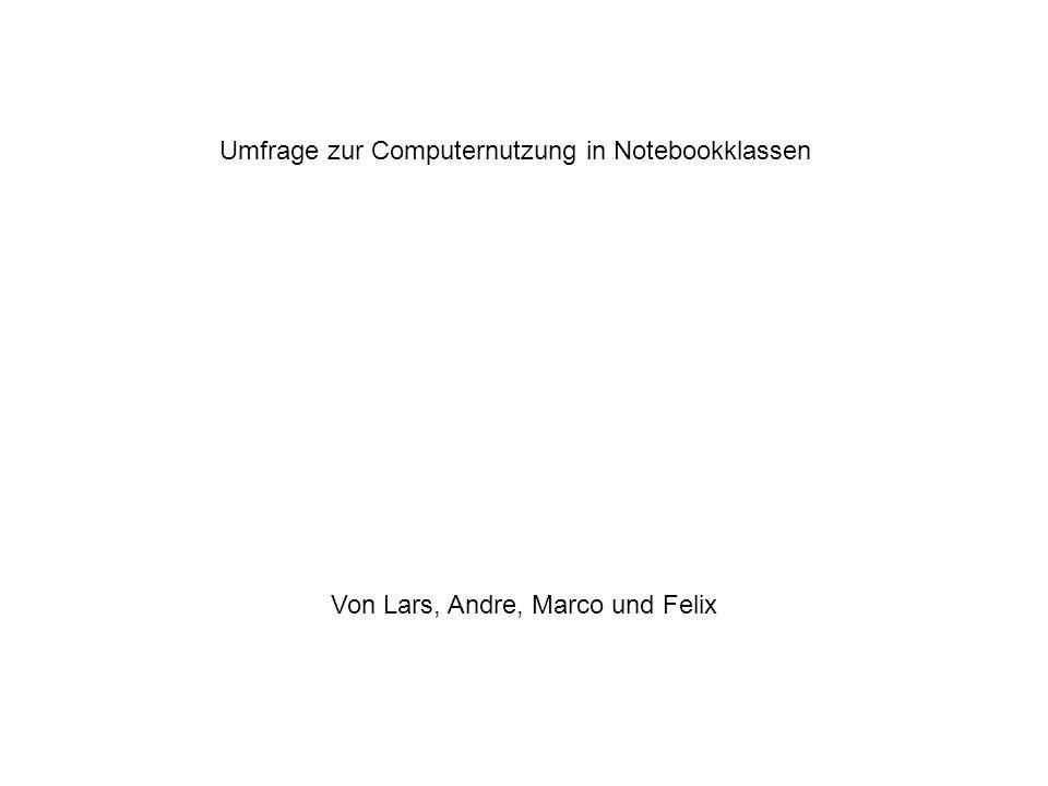Umfrage zur Computernutzung in Notebookklassen Von Lars, Andre, Marco und Felix