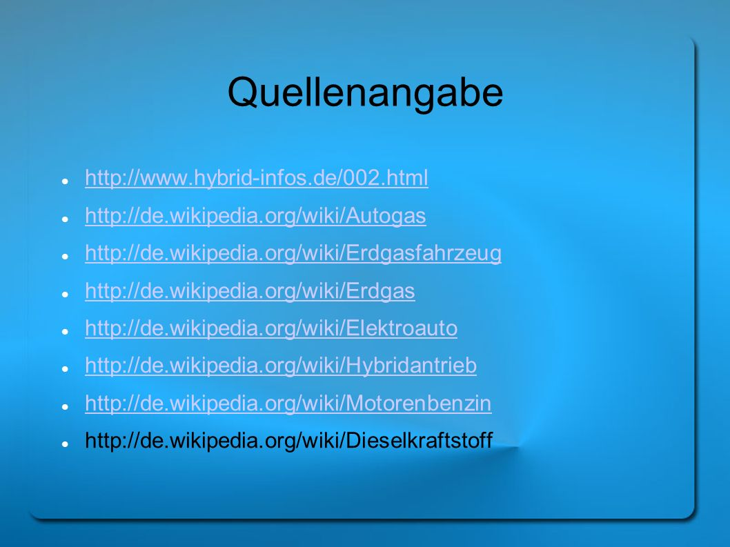 Quellenangabe http://www.hybrid-infos.de/002.html http://de.wikipedia.org/wiki/Autogas http://de.wikipedia.org/wiki/Erdgasfahrzeug http://de.wikipedia