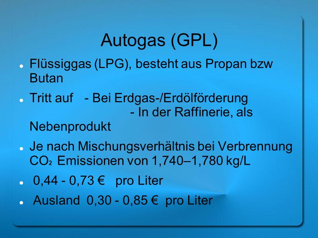 Autogas (GPL) Flüssiggas (LPG), besteht aus Propan bzw Butan Tritt auf- Bei Erdgas-/Erdölförderung - In der Raffinerie, als Nebenprodukt Je nach Misch