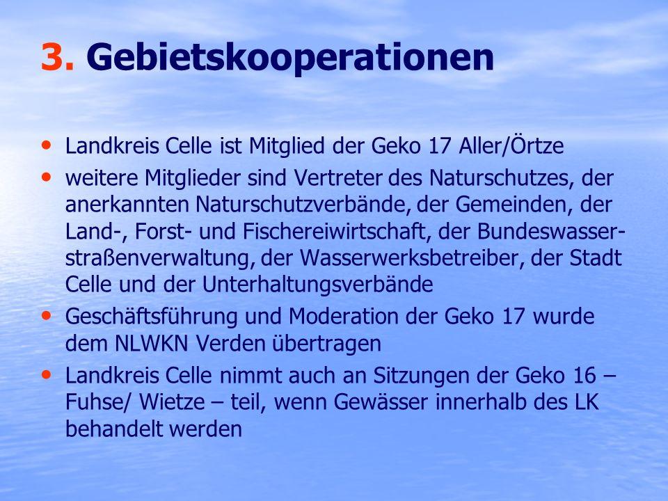 3. Gebietskooperationen Landkreis Celle ist Mitglied der Geko 17 Aller/Örtze weitere Mitglieder sind Vertreter des Naturschutzes, der anerkannten Natu