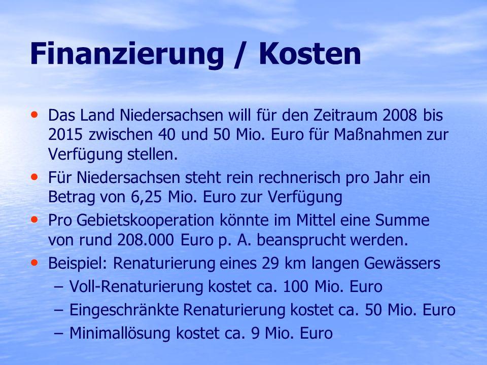 Finanzierung / Kosten Das Land Niedersachsen will für den Zeitraum 2008 bis 2015 zwischen 40 und 50 Mio. Euro für Maßnahmen zur Verfügung stellen. Für