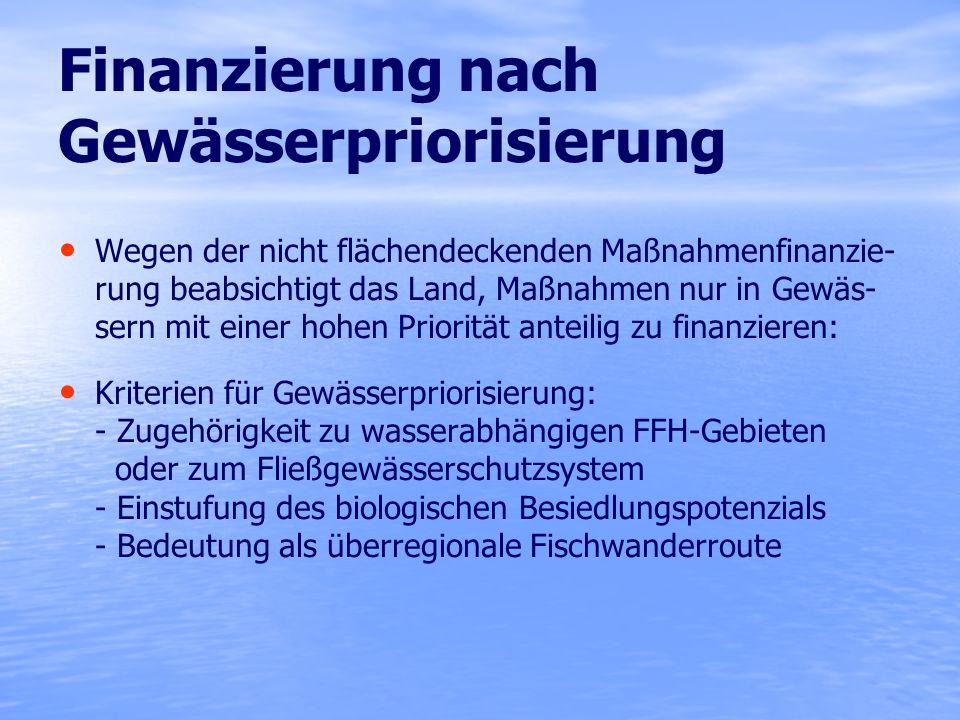 Finanzierung nach Gewässerpriorisierung Wegen der nicht flächendeckenden Maßnahmenfinanzie- rung beabsichtigt das Land, Maßnahmen nur in Gewäs- sern m