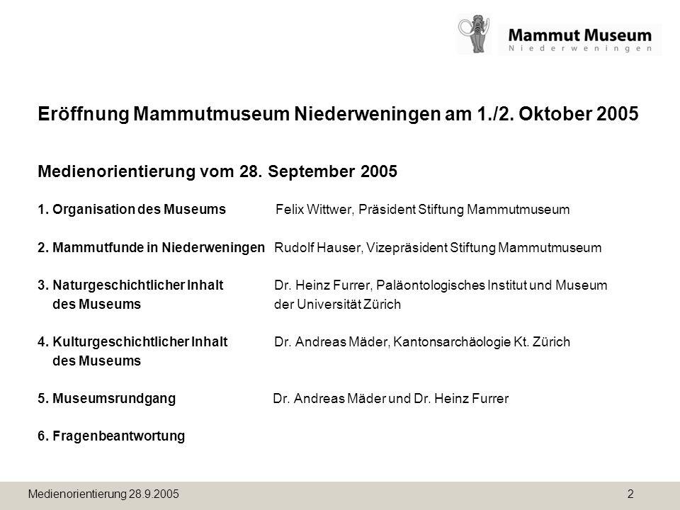 Medienorientierung 28.9.2005 2 Eröffnung Mammutmuseum Niederweningen am 1./2. Oktober 2005 Medienorientierung vom 28. September 2005 1. Organisation d