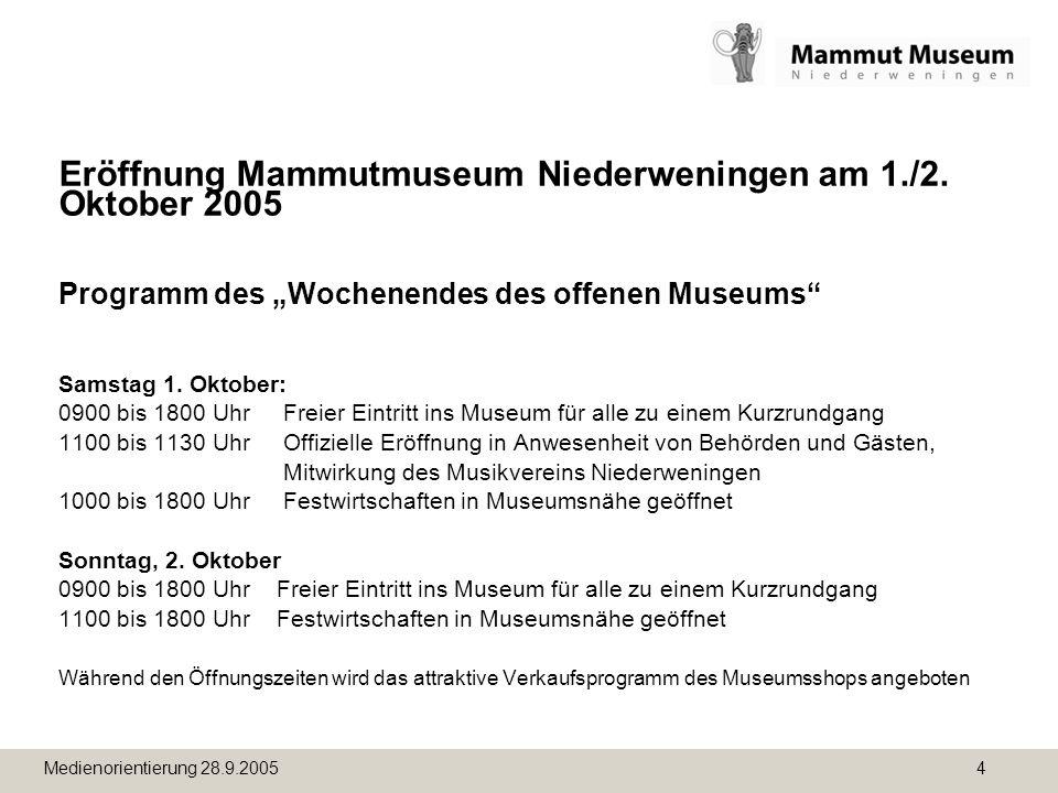 Medienorientierung 28.9.2005 4 Eröffnung Mammutmuseum Niederweningen am 1./2. Oktober 2005 Programm des Wochenendes des offenen Museums Samstag 1. Okt