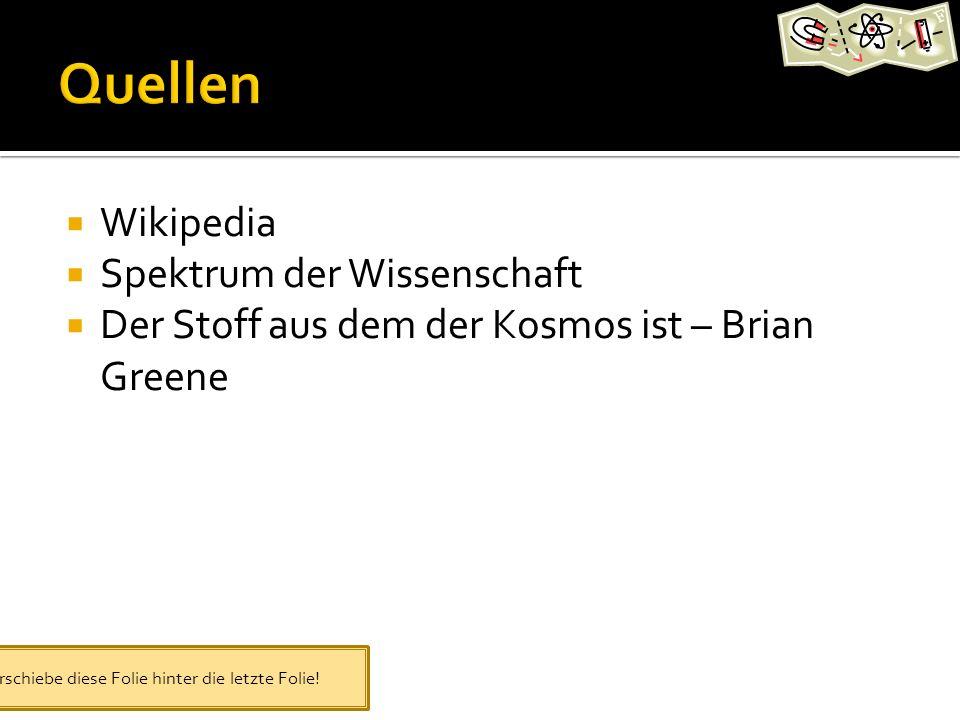 Wikipedia Spektrum der Wissenschaft Der Stoff aus dem der Kosmos ist – Brian Greene Verschiebe diese Folie hinter die letzte Folie!