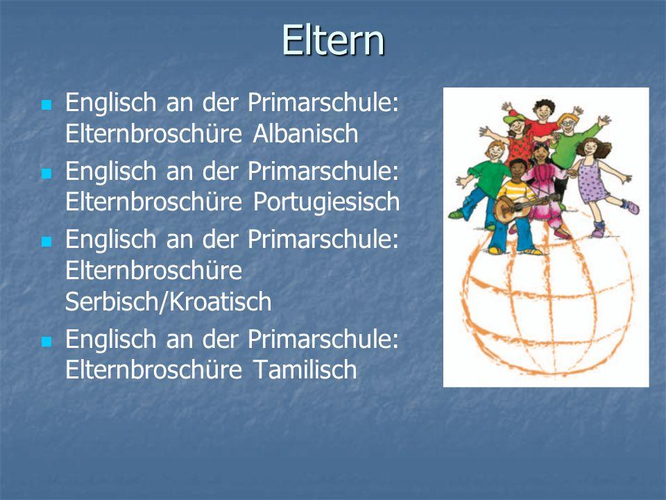 Eltern Englisch an der Primarschule: Elternbroschüre Albanisch Englisch an der Primarschule: Elternbroschüre Portugiesisch Englisch an der Primarschule: Elternbroschüre Serbisch/Kroatisch Englisch an der Primarschule: Elternbroschüre Tamilisch