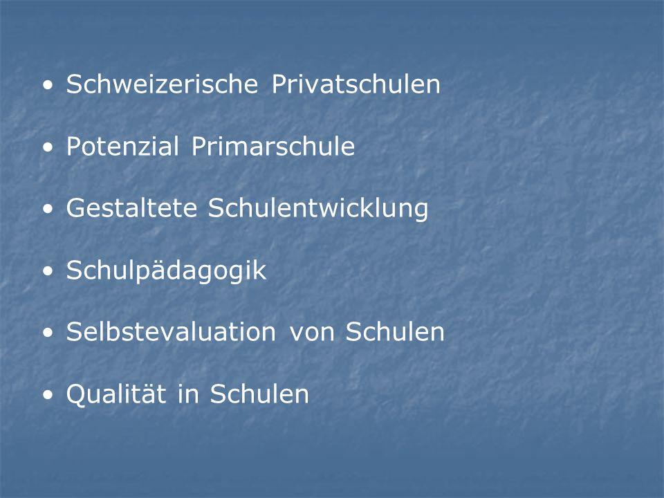 Schweizerische Privatschulen Potenzial Primarschule Gestaltete Schulentwicklung Schulpädagogik Selbstevaluation von Schulen Qualität in Schulen
