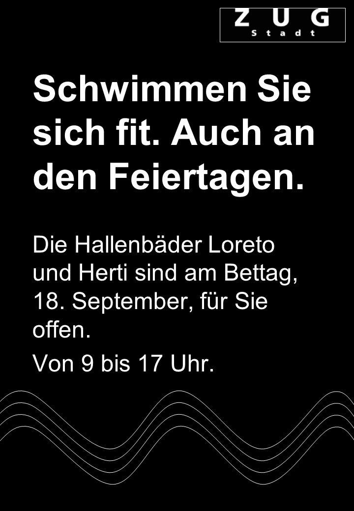 Schwimmen Sie sich fit. Auch an den Feiertagen. Die Hallenbäder Loreto und Herti sind am Bettag, 18. September, für Sie offen. Von 9 bis 17 Uhr.