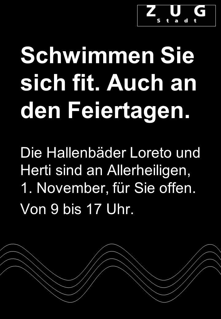 Schwimmen Sie sich fit. Auch an den Feiertagen. Die Hallenbäder Loreto und Herti sind an Allerheiligen, 1. November, für Sie offen. Von 9 bis 17 Uhr.