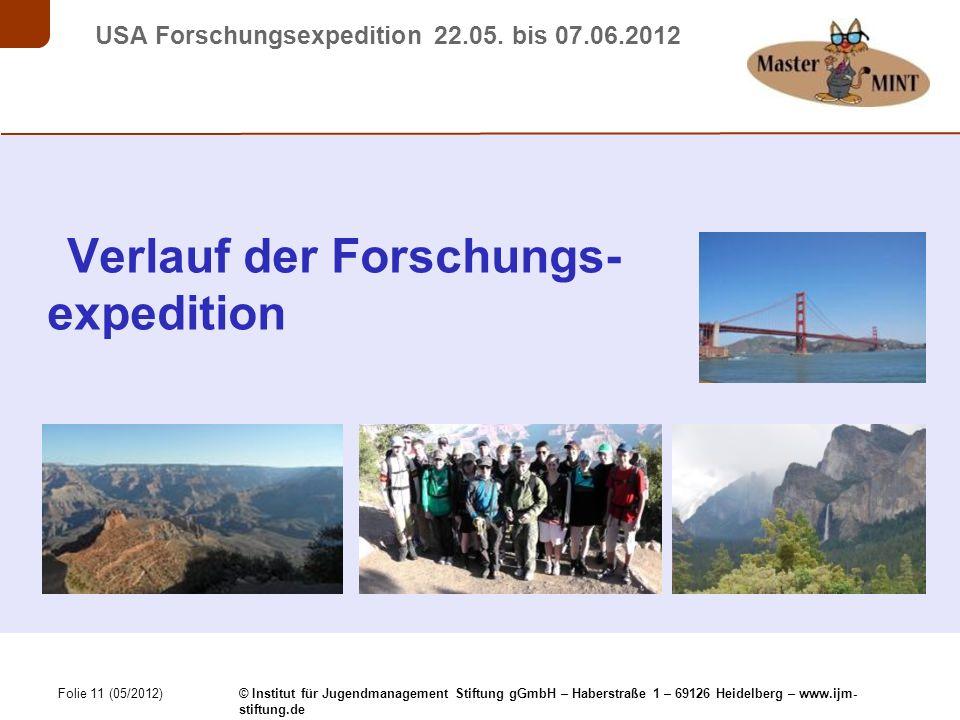 Folie 11 (05/2012) © Institut für Jugendmanagement Stiftung gGmbH – Haberstraße 1 – 69126 Heidelberg – www.ijm- stiftung.de USA Forschungsexpedition 22.05.