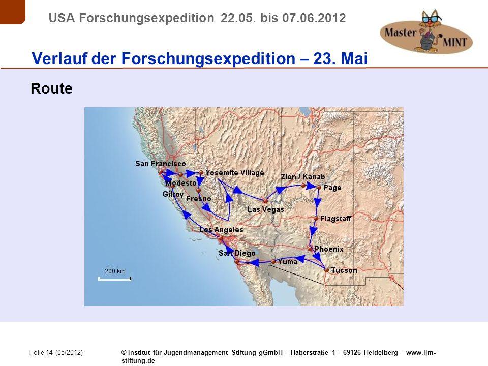 Folie 14 (05/2012) © Institut für Jugendmanagement Stiftung gGmbH – Haberstraße 1 – 69126 Heidelberg – www.ijm- stiftung.de USA Forschungsexpedition 22.05.