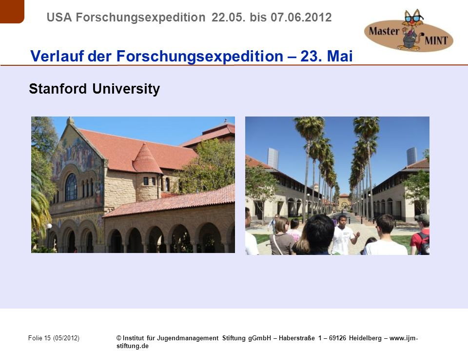 Folie 15 (05/2012) © Institut für Jugendmanagement Stiftung gGmbH – Haberstraße 1 – 69126 Heidelberg – www.ijm- stiftung.de USA Forschungsexpedition 22.05.