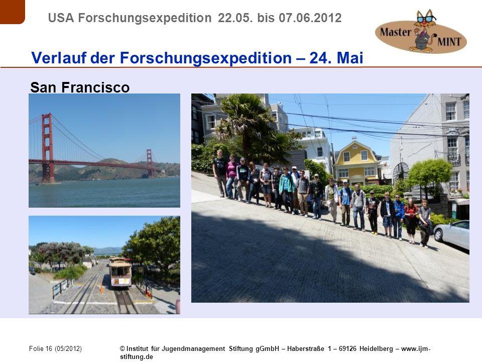 Folie 16 (05/2012) © Institut für Jugendmanagement Stiftung gGmbH – Haberstraße 1 – 69126 Heidelberg – www.ijm- stiftung.de USA Forschungsexpedition 22.05.