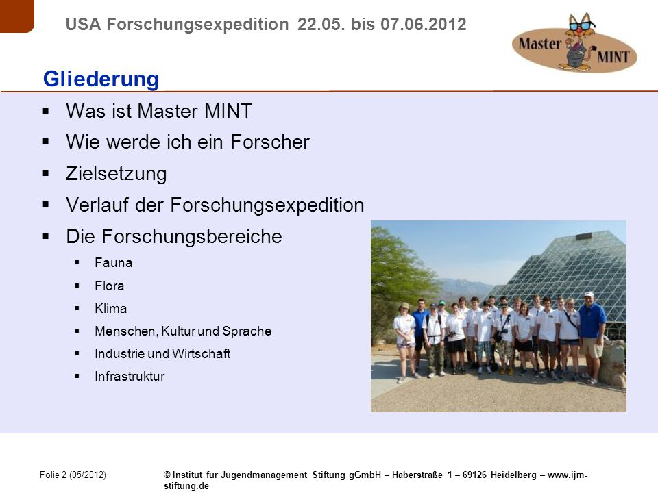 Folie 3 (05/2012) © Institut für Jugendmanagement Stiftung gGmbH – Haberstraße 1 – 69126 Heidelberg – www.ijm- stiftung.de USA Forschungsexpedition 22.05.