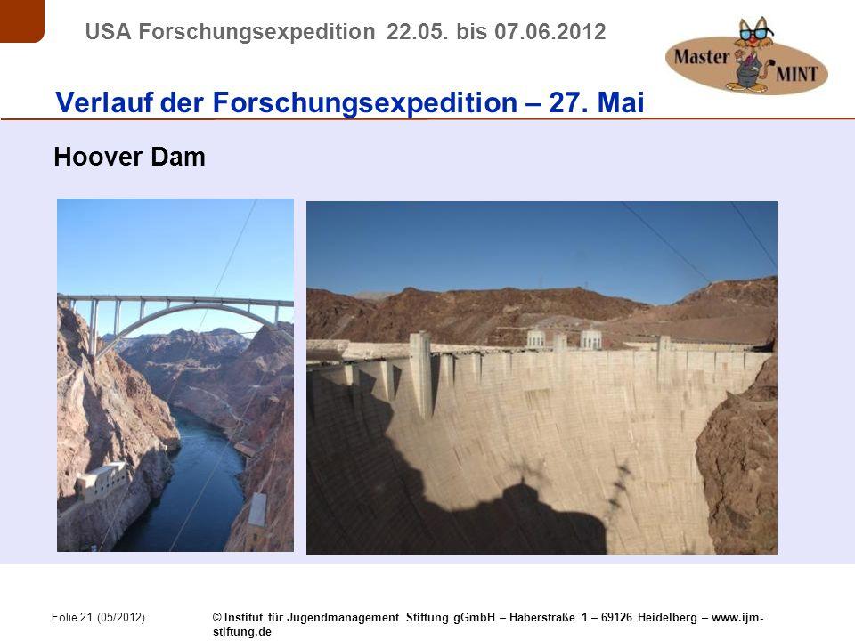 Folie 21 (05/2012) © Institut für Jugendmanagement Stiftung gGmbH – Haberstraße 1 – 69126 Heidelberg – www.ijm- stiftung.de USA Forschungsexpedition 22.05.