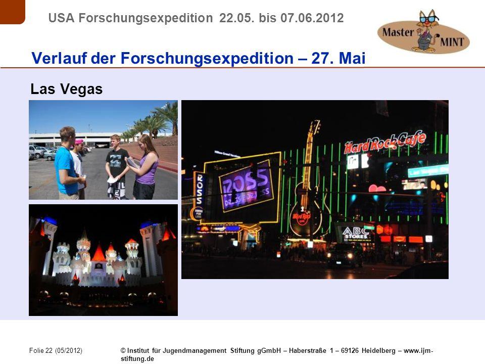 Folie 22 (05/2012) © Institut für Jugendmanagement Stiftung gGmbH – Haberstraße 1 – 69126 Heidelberg – www.ijm- stiftung.de USA Forschungsexpedition 22.05.