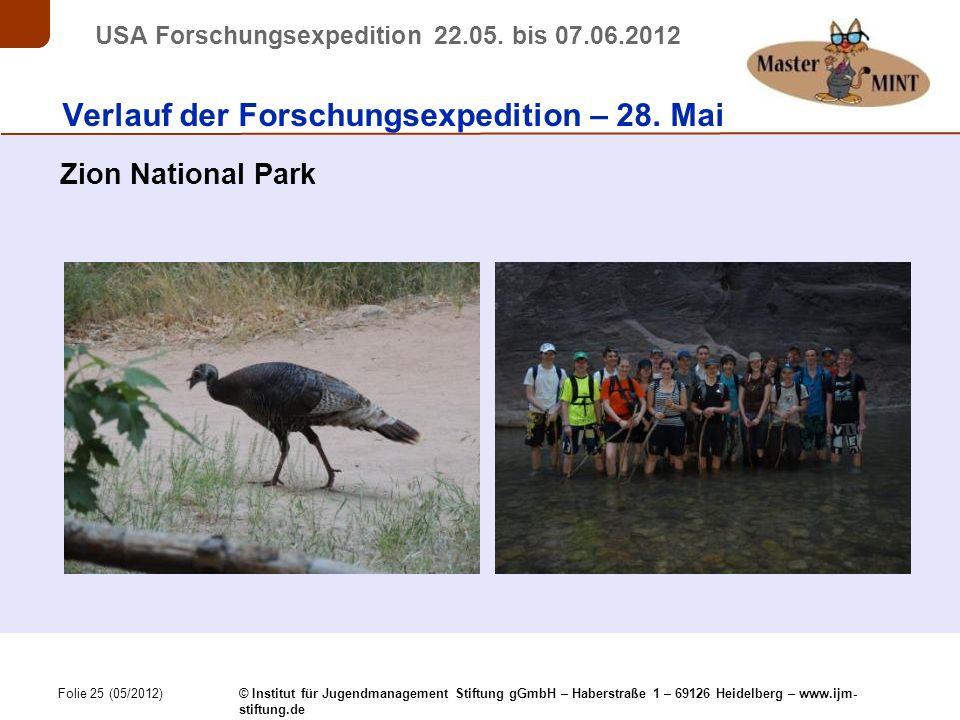 Folie 25 (05/2012) © Institut für Jugendmanagement Stiftung gGmbH – Haberstraße 1 – 69126 Heidelberg – www.ijm- stiftung.de USA Forschungsexpedition 22.05.