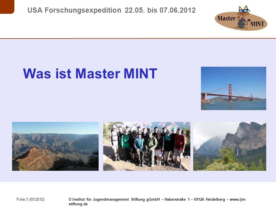 Folie 24 (05/2012) © Institut für Jugendmanagement Stiftung gGmbH – Haberstraße 1 – 69126 Heidelberg – www.ijm- stiftung.de USA Forschungsexpedition 22.05.