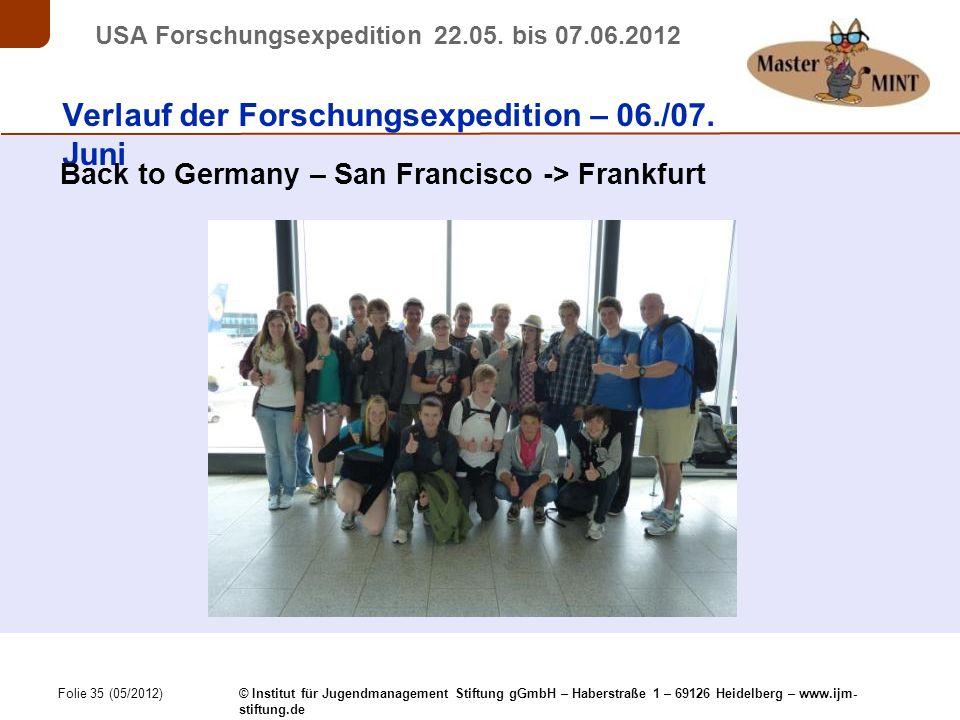 Folie 35 (05/2012) © Institut für Jugendmanagement Stiftung gGmbH – Haberstraße 1 – 69126 Heidelberg – www.ijm- stiftung.de USA Forschungsexpedition 22.05.