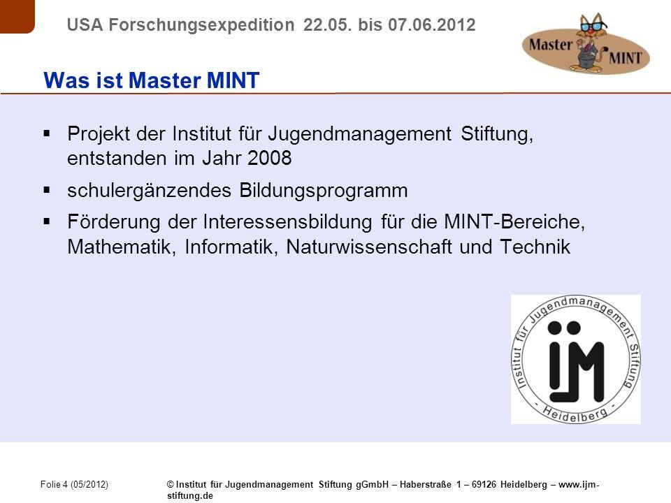 Folie 5 (05/2012) © Institut für Jugendmanagement Stiftung gGmbH – Haberstraße 1 – 69126 Heidelberg – www.ijm- stiftung.de USA Forschungsexpedition 22.05.