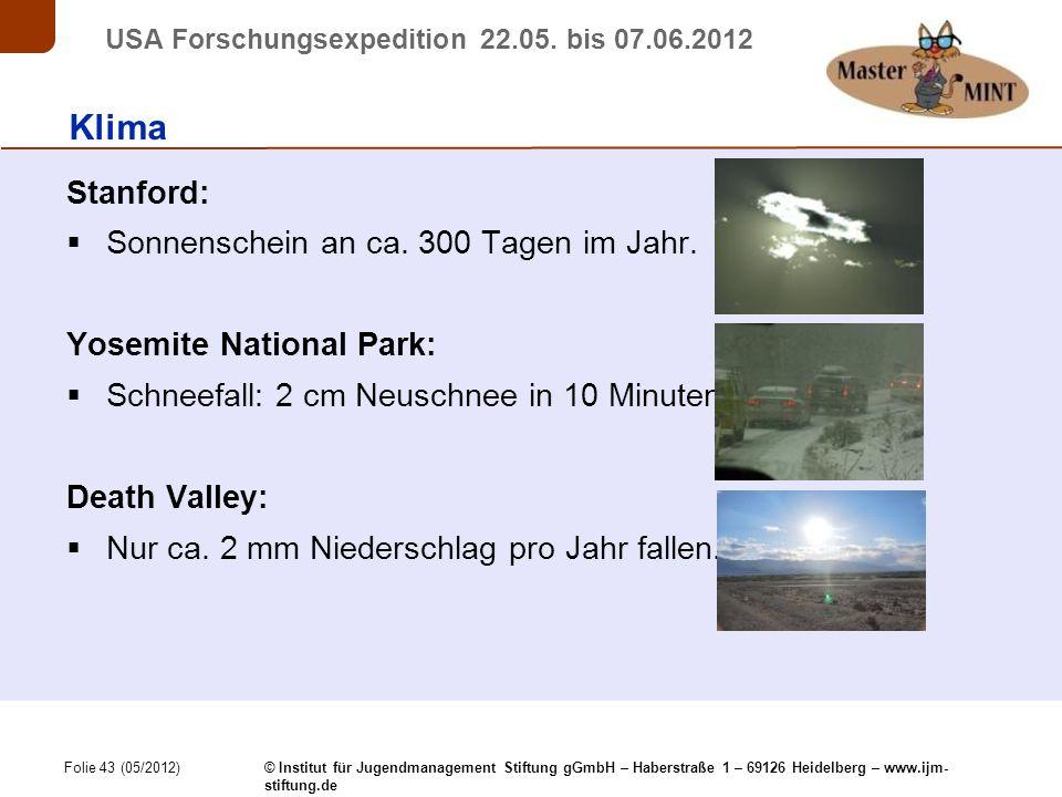 Folie 43 (05/2012) © Institut für Jugendmanagement Stiftung gGmbH – Haberstraße 1 – 69126 Heidelberg – www.ijm- stiftung.de USA Forschungsexpedition 22.05.