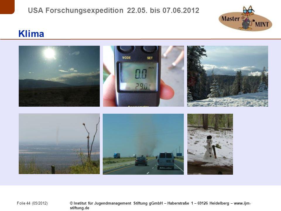 Folie 44 (05/2012) © Institut für Jugendmanagement Stiftung gGmbH – Haberstraße 1 – 69126 Heidelberg – www.ijm- stiftung.de USA Forschungsexpedition 22.05.