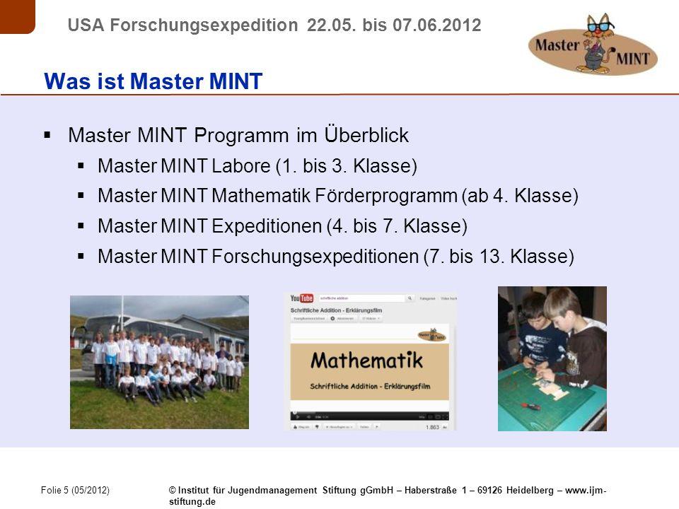 Folie 36 (05/2012) © Institut für Jugendmanagement Stiftung gGmbH – Haberstraße 1 – 69126 Heidelberg – www.ijm- stiftung.de USA Forschungsexpedition 22.05.