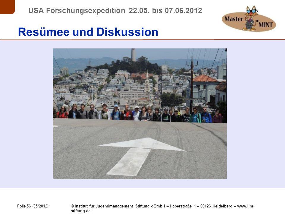 Folie 56 (05/2012) © Institut für Jugendmanagement Stiftung gGmbH – Haberstraße 1 – 69126 Heidelberg – www.ijm- stiftung.de USA Forschungsexpedition 22.05.